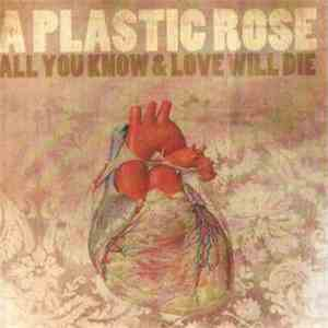 A Plastic Rose - All You Know & Love Will Die download
