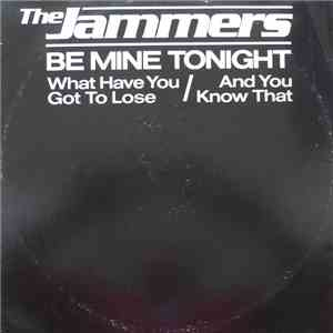 The Jammers - Be Mine Tonight / What Have You Got To Lose / And You Know That download
